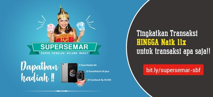 SUPERSEMAR! Cukup Tingkatkan 11 Transaksi, Raih Smartphone & Smart Watch!