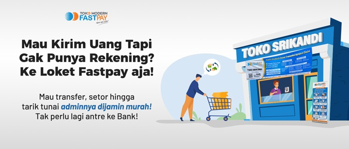 Transfer Tanpa Rekening & Tanpa Antre ke Bank, Ke Loket Fastpay Jawabannya!