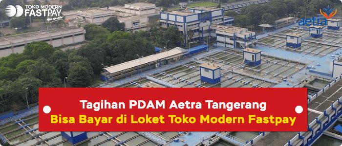 Tagihan PDAM Aetra Tangerang Bisa Bayar di Loket Toko Modern Fastpay (Live)