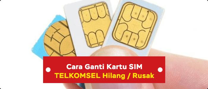 cara ganti kartu sim telkomsel hilang atau rusak