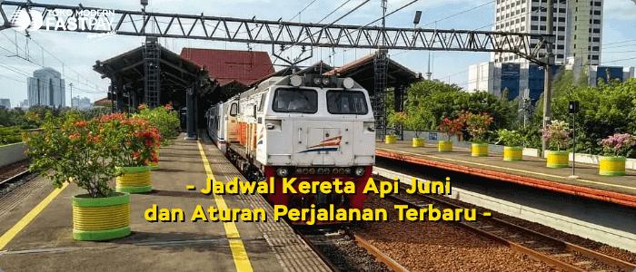 Jadwal Kereta Api Bulan Juni dan Aturan Perjalanan Terbaru