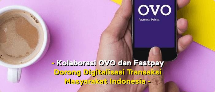Kolaborasi OVO dan Fastpay Dorong Digitalisasi Transaksi Masyarakat Indonesia