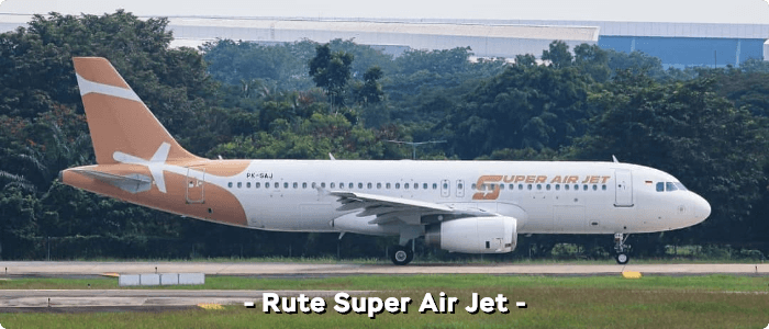Rute maskapai Super Air Jet